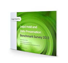 2013 Legal Hold and Data Preservation Benchmark Survey Report