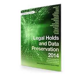 2014 Legal Holds and Data Preservation PREX13 Proceedings