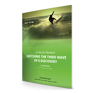 Whitepaper: In-House Elevated: Catching the Third Wave of E-Discovery by Zapproved
