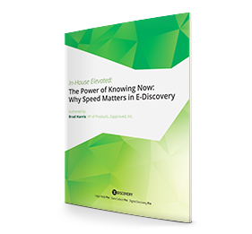 Whitepaper: In-House Elevated: The Power of Knowing Now: Why Speed Matters in E-Discovery by Zapproved