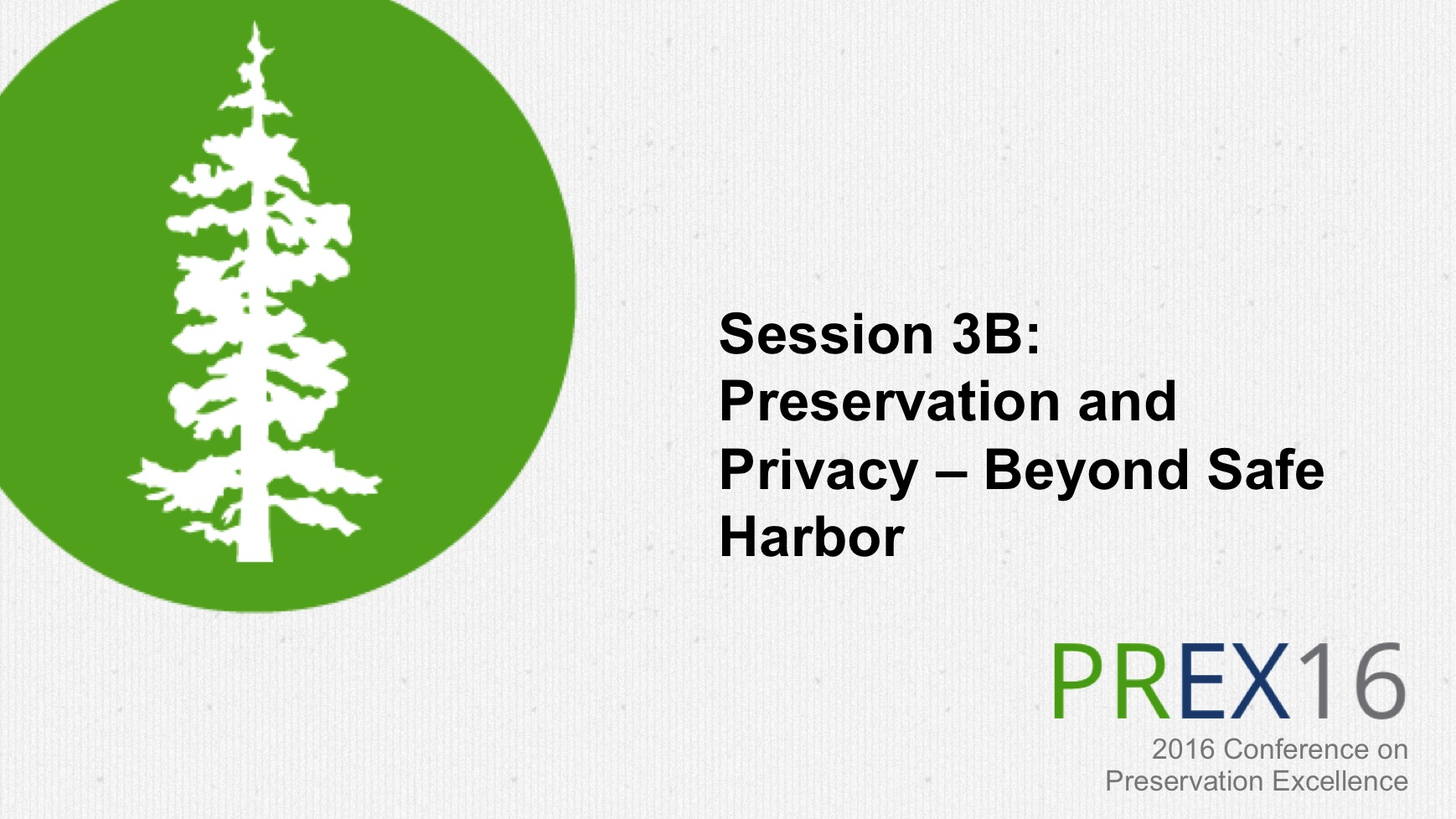 Session 3B: Preservation and Privacy — Beyond Safe Harbor