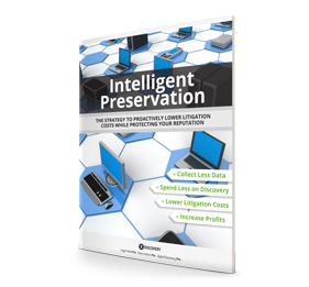 Intelligent Preservation: The Strategy To Proactively Lower Litigation Costs While Protecting Your Reputation