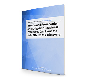 Solution Brief: Pharmaceutical Industry - How Sound Preservation and Litigation Readiness Processes Can Limit the Side Effects of E-Discovery by Zapproved