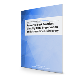 Energy Solution Brief: Powerful Best Practices Simplify Data Preservation and Streamline E-Discovery by Zapproved