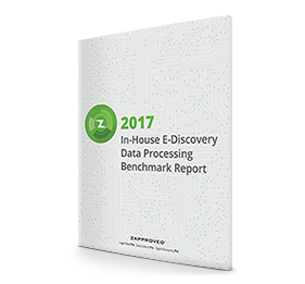 2017 In-House E-Discovery Data Processing Benchmark Report by Zapproved