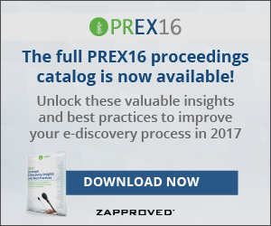 Proceedings from the 2016 PREX, the Premier Conference for In-House E-Discovery Professionals