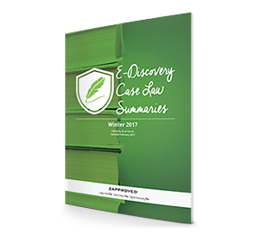 Zapproved's E-Discovery Case Law Summaries: 2017 Winter Volume
