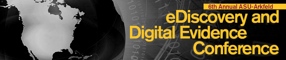 ASU-Arkfeld eDiscovery and Digital Evidence Conference