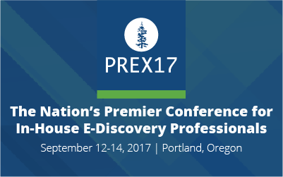 2017 PREX, The Premier Conference For In-House E-Discovery Professionals