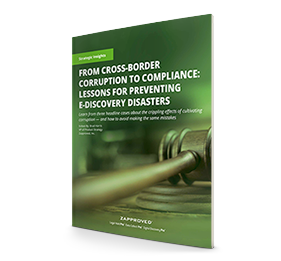 Strategic Insights Whitepaper: From Cross-Border Corruption to Compliance: Lessons for Preventing E-Discovery Disasters by Zapproved