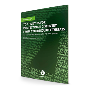 E-Discovery Cybersecurity - Top Five Tips for Protecting E-Discovery From Cybersecurity Threats
