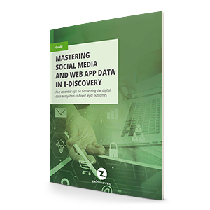Mastering social media data and web app data in ediscovery