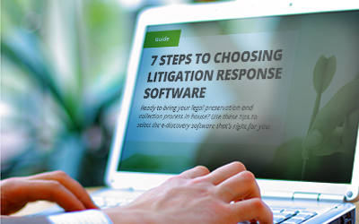 7 Steps to Choosing Litigation Response Software