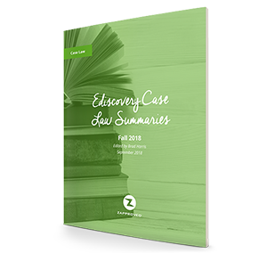 Fall 2018 Volume of Ediscovery Case Law Summaries
