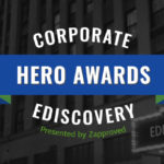 Announcing the 2020 Corporate Ediscovery Hero Awards Finalists